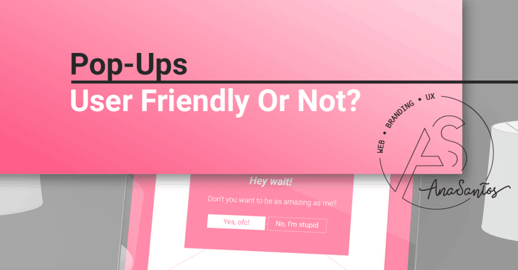 Pop Ups User Friendly or Not?